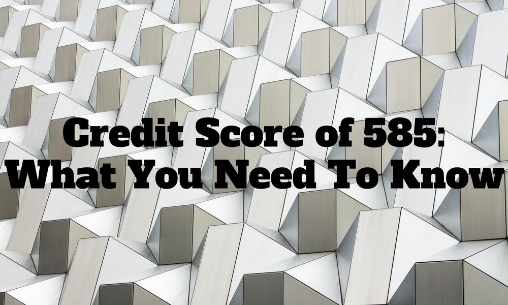 credit score of 585