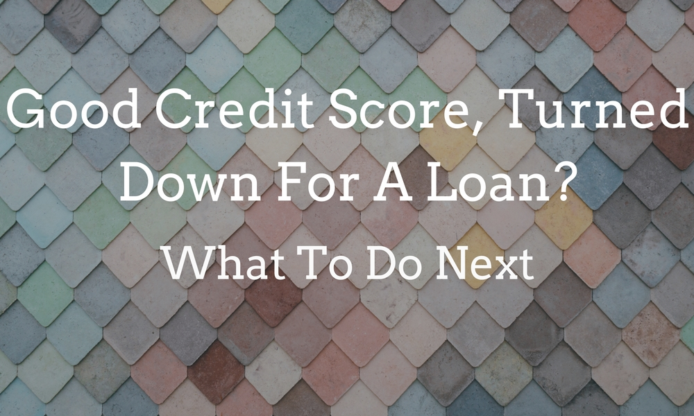 good credit, turned down for a loan