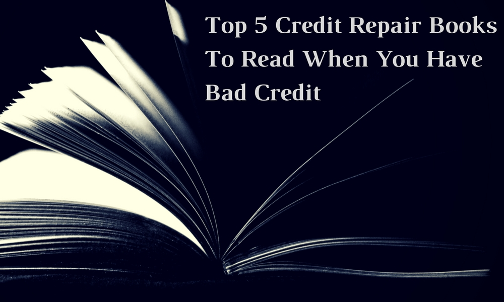Top 5 Credit Repair Books To Read When You Have Bad Credit