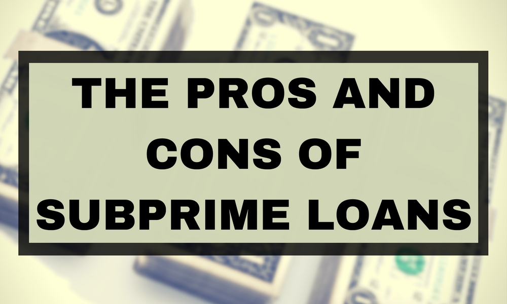 The Pros and Cons of Subprime Loans