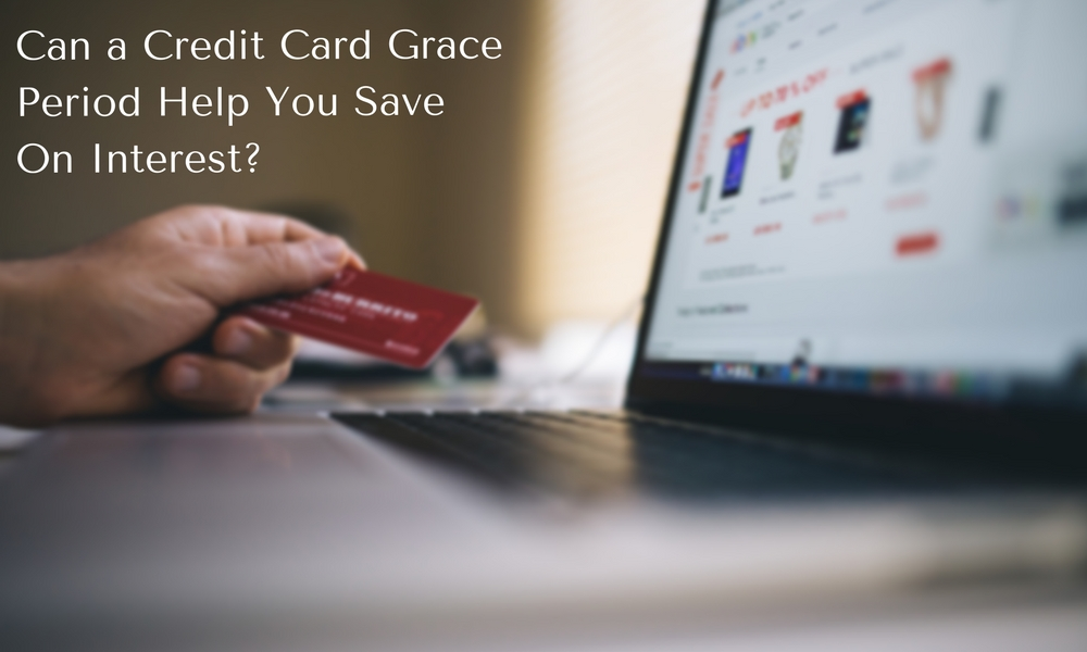 Can a Credit Card Grace Period Help You Save On Interest
