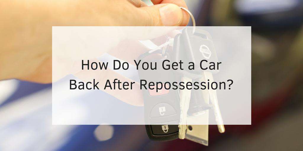 how do you get a car back after repossession