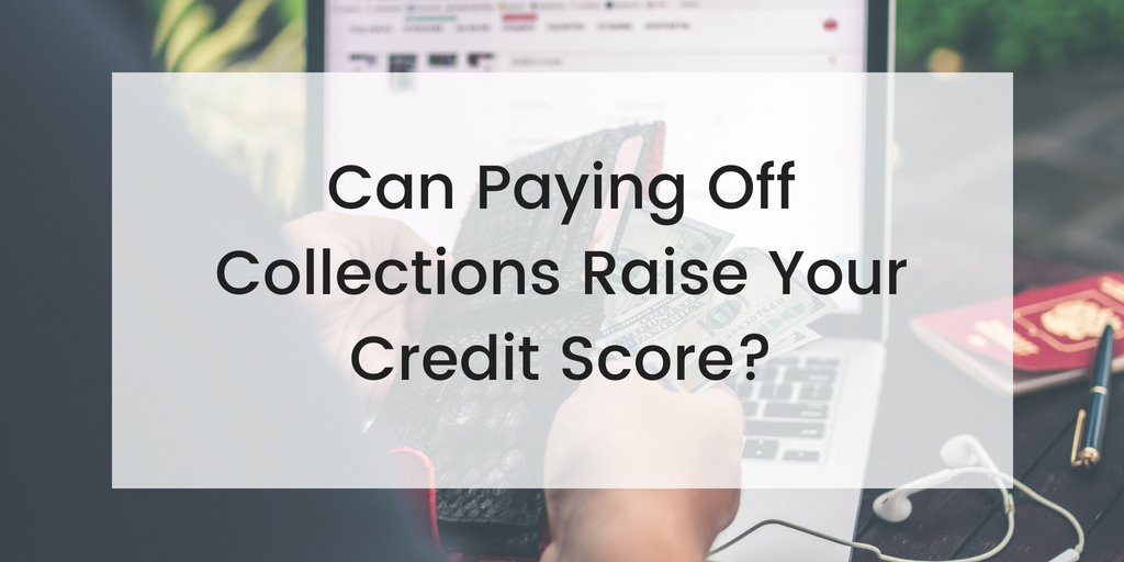 Can paying off collections raise your credit score