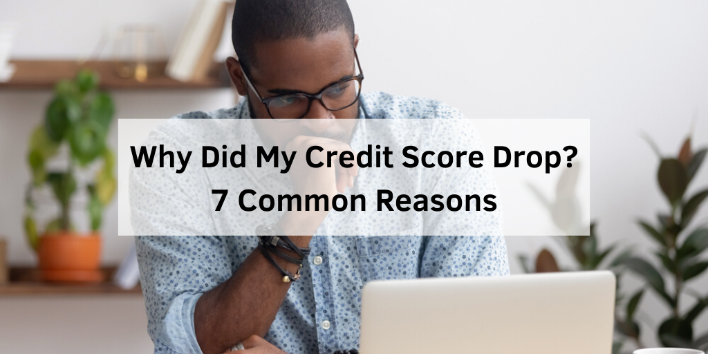 Why Did My Credit Score Drop? 7 Common Reasons