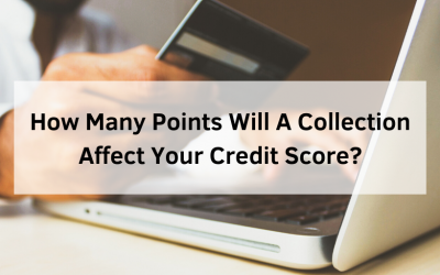 How Many Points Will A Collection Affect Your Credit Score?